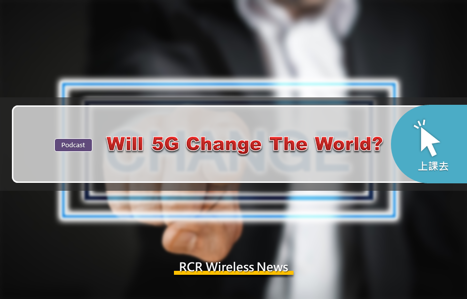 Will 5G Change The World? (Podcast)